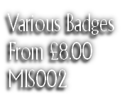 Various Badges From £8.00 MIS002
