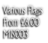 Various Flags From £6.00 MIS003